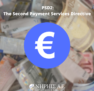 PSD2: Τι είναι η Δεύτερη Οδηγία Υπηρεσιών Πληρωμών (Payment Services Directive). Ορισμός, Εφαρμογή και Παραδείγματα